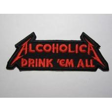ALCOHOLICA patch Drink'Em All Metallica embroidered