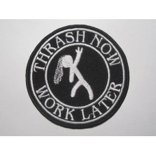 THRASH NOW WORK LATER patch embroidered