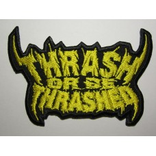 THRASH OR BE THRASHED patch embroidered