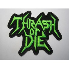 THRASH OR DIE patch embroidered