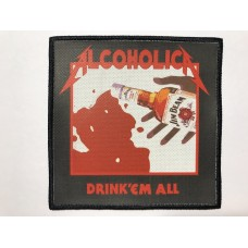 ALCOHOLICA patch printed Drink 'Em All Metallica